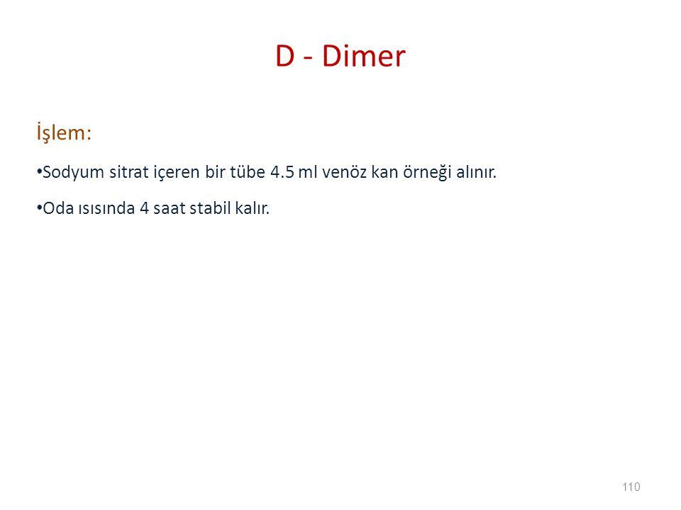 D - Dimer İşlem: Sodyum sitrat içeren bir tübe 4.5 ml venöz kan örneği alınır.