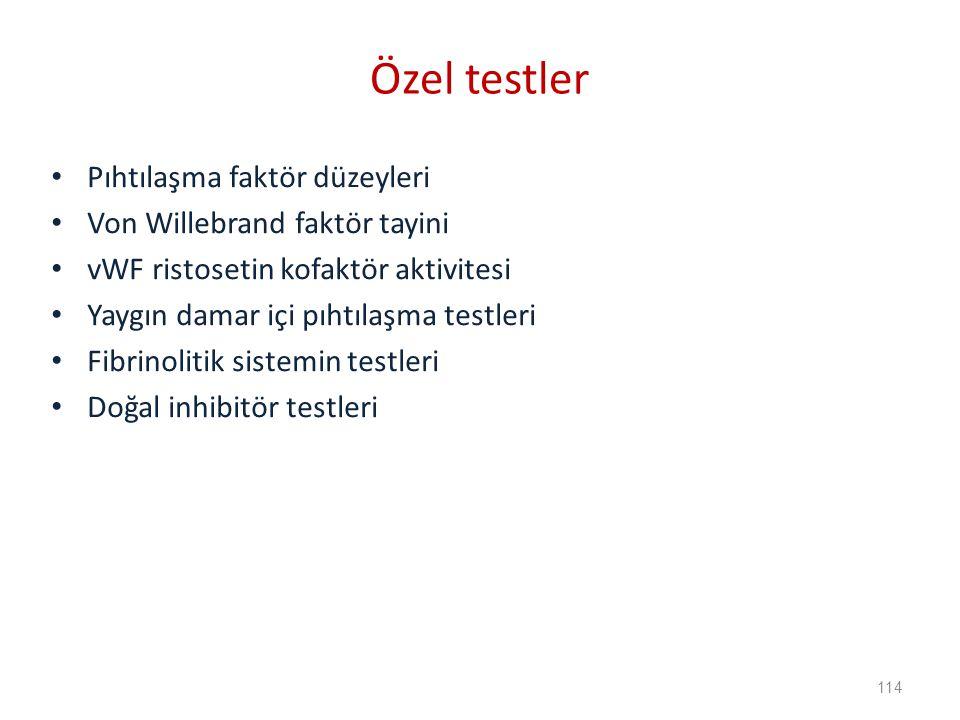 Özel testler Pıhtılaşma faktör düzeyleri Von Willebrand faktör tayini