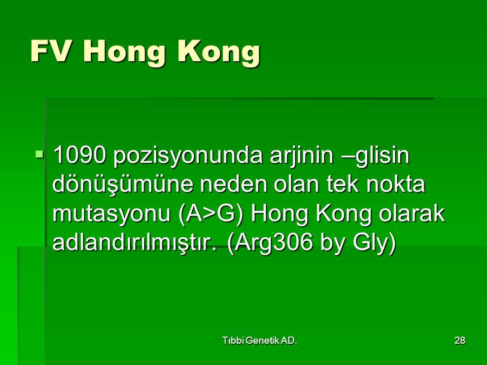FV Hong Kong 1090 pozisyonunda arjinin –glisin dönüşümüne neden olan tek nokta mutasyonu (A>G) Hong Kong olarak adlandırılmıştır. (Arg306 by Gly)