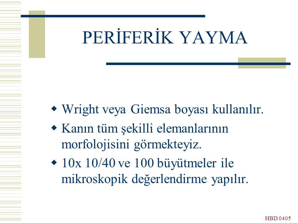 PERİFERİK YAYMA Wright veya Giemsa boyası kullanılır.