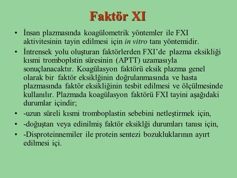 Faktör XI İnsan plazmasında koagülometrik yöntemler ile FXI aktivitesinin tayin edilmesi için in vitro tanı yöntemidir.
