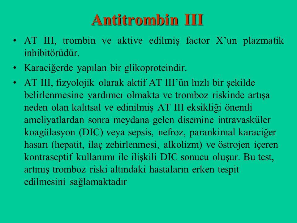 Antitrombin III AT III, trombin ve aktive edilmiş factor X'un plazmatik inhibitörüdür. Karaciğerde yapılan bir glikoproteindir.