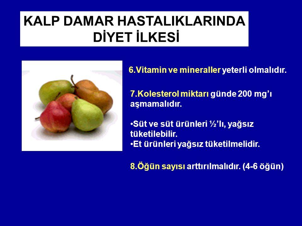 KALP DAMAR HASTALIKLARINDA 6.Vitamin ve mineraller yeterli olmalıdır.