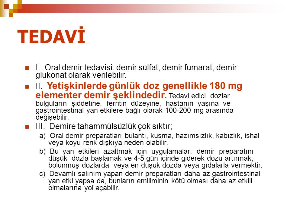 TEDAVİ I. Oral demir tedavisi: demir sülfat, demir fumarat, demir glukonat olarak verilebilir.