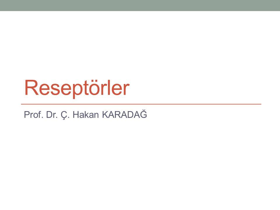 Reseptörler Prof. Dr. Ç. Hakan KARADAĞ