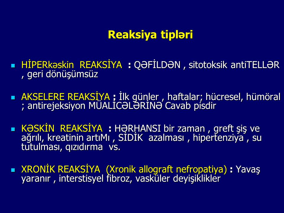 Reaksiya tipləri HİPERkəskin REAKSİYA : QƏFİLDƏN , sitotoksik antiTELLƏR , geri dönüşümsüz.