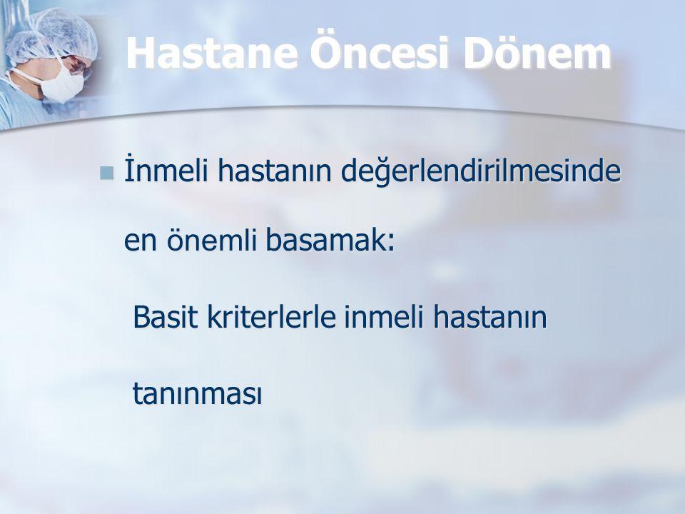 Hastane Öncesi Dönem İnmeli hastanın değerlendirilmesinde en önemli basamak: Basit kriterlerle inmeli hastanın.