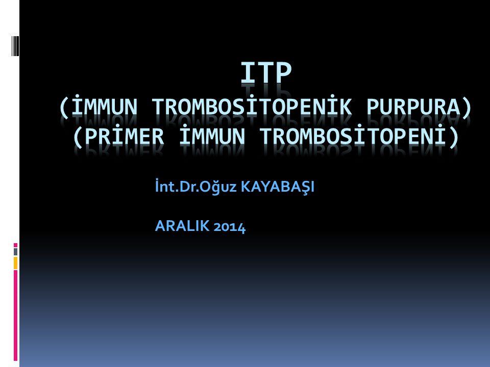 ITP (İMMUN TROMBOSİTOPENİK PURPURA) (PRİMER İMMUN TROMBOSİTOPENİ)