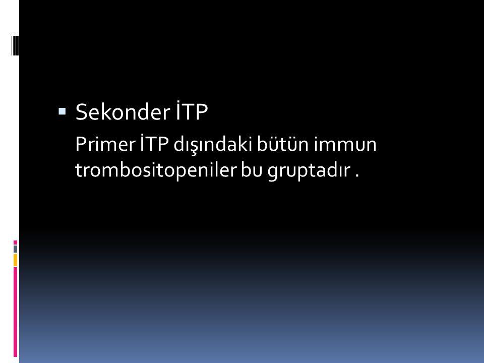 Sekonder İTP Primer İTP dışındaki bütün immun trombositopeniler bu gruptadır .