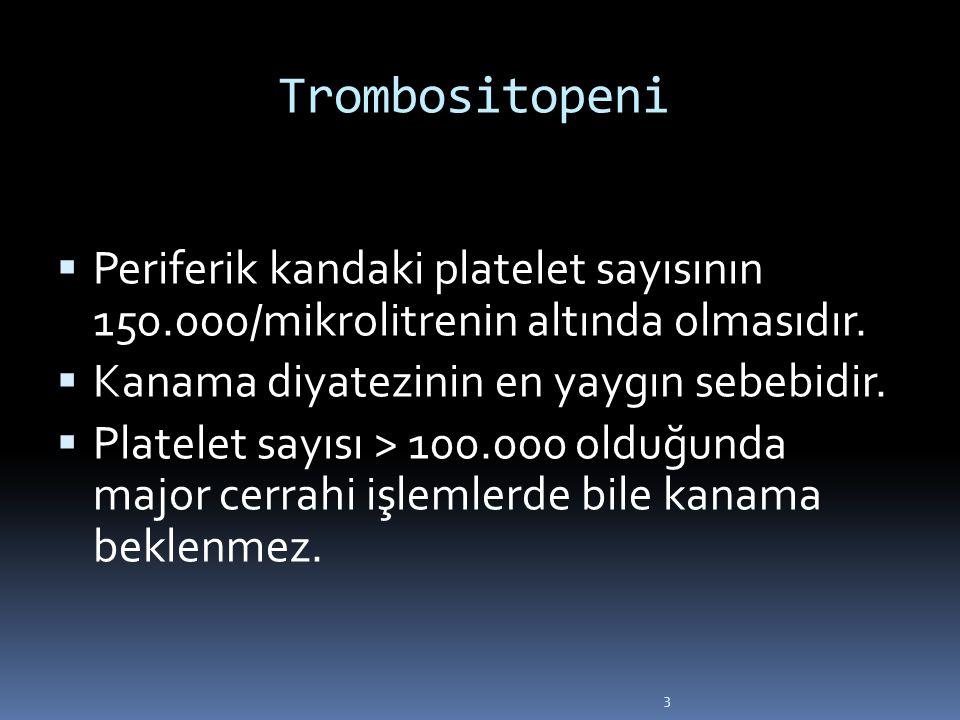 Trombositopeni Periferik kandaki platelet sayısının 150.000/mikrolitrenin altında olmasıdır. Kanama diyatezinin en yaygın sebebidir.