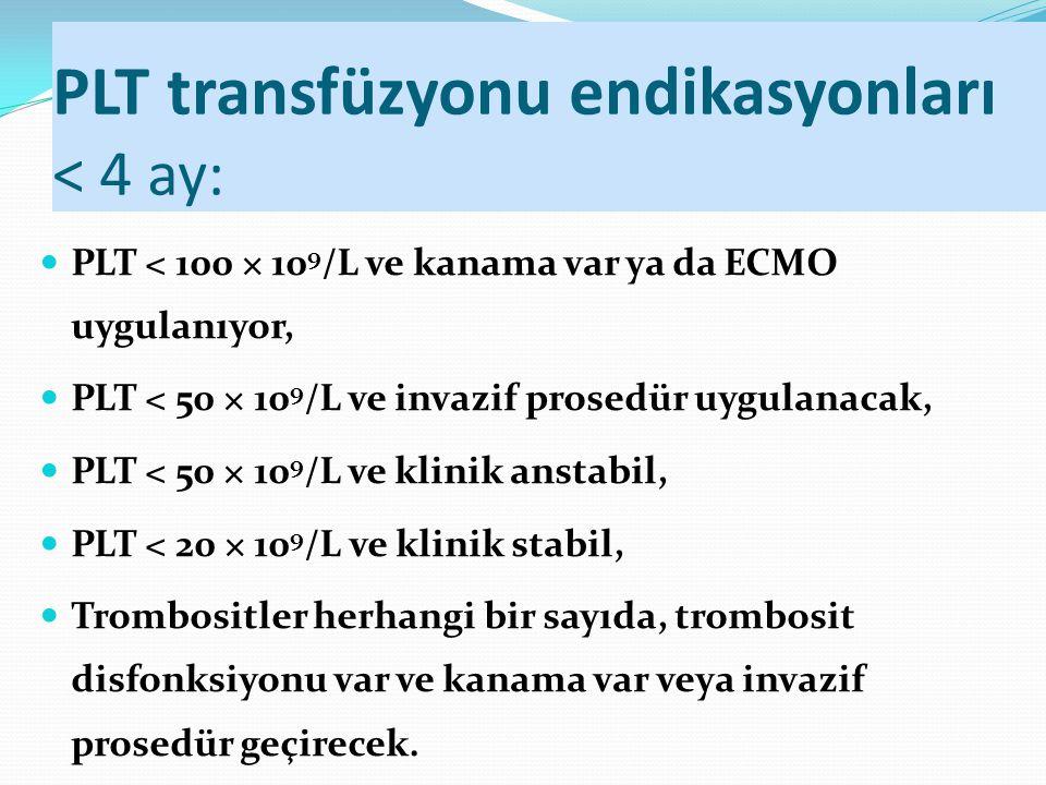 PLT transfüzyonu endikasyonları < 4 ay: