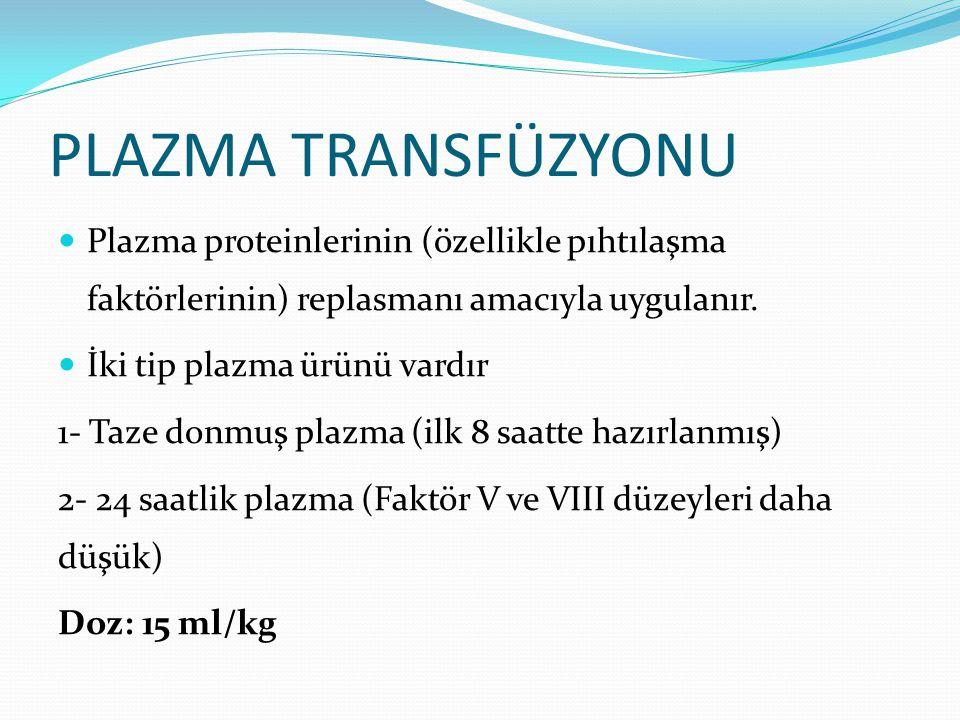 PLAZMA TRANSFÜZYONU Plazma proteinlerinin (özellikle pıhtılaşma faktörlerinin) replasmanı amacıyla uygulanır.