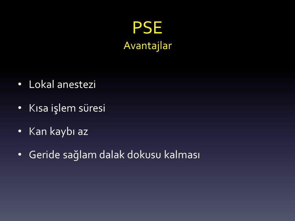 PSE Avantajlar Lokal anestezi Kısa işlem süresi Kan kaybı az