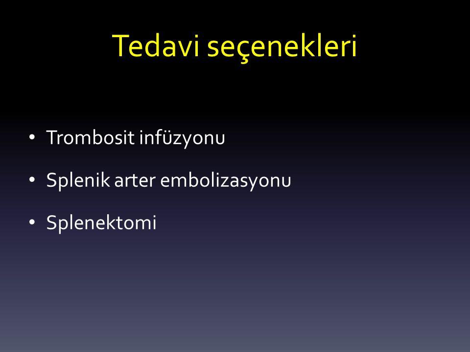 Tedavi seçenekleri Trombosit infüzyonu Splenik arter embolizasyonu