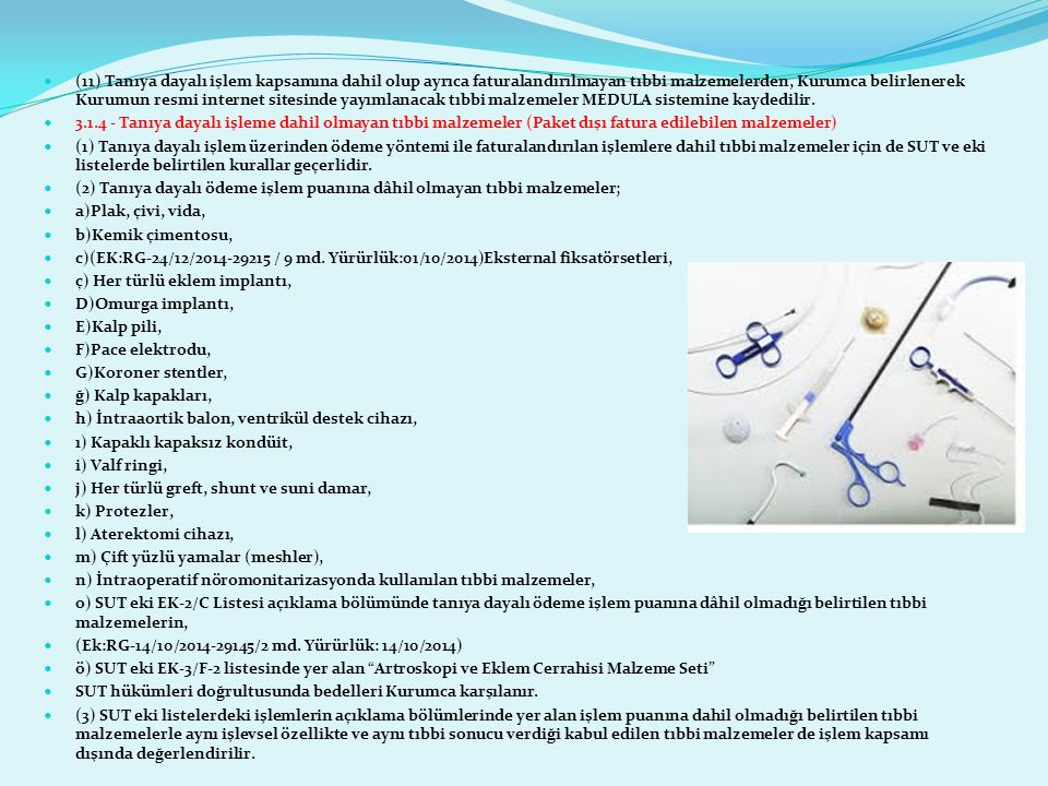 (11) Tanıya dayalı işlem kapsamına dahil olup ayrıca faturalandırılmayan tıbbi malzemelerden, Kurumca belirlenerek Kurumun resmi internet sitesinde yayımlanacak tıbbi malzemeler MEDULA sistemine kaydedilir.