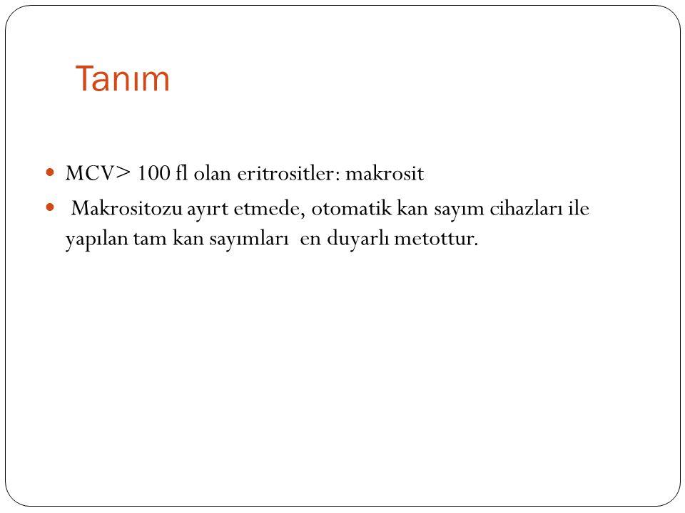 Tanım MCV> 100 fl olan eritrositler: makrosit