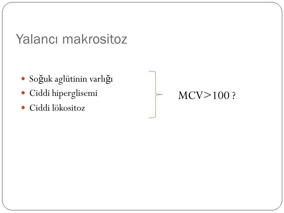 Yalancı makrositoz MCV>100 Soğuk aglütinin varlığı