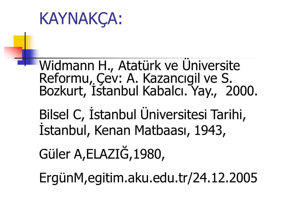 KAYNAKÇA: Widmann H., Atatürk ve Üniversite Reformu, Çev: A. Kazancıgil ve S. Bozkurt, İstanbul Kabalcı. Yay., 2000.