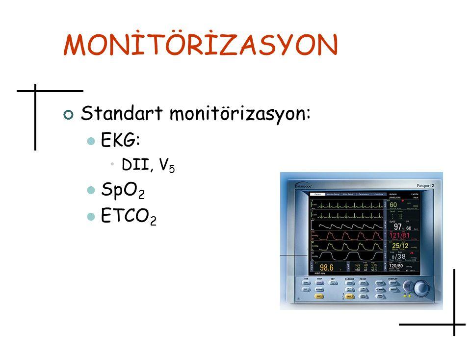 MONİTÖRİZASYON Standart monitörizasyon: EKG: DII, V5 SpO2 ETCO2