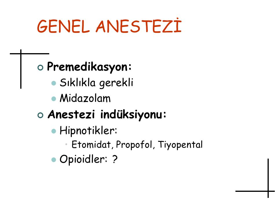 GENEL ANESTEZİ Premedikasyon: Anestezi indüksiyonu: Sıklıkla gerekli