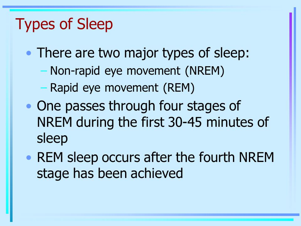 Types of Sleep There are two major types of sleep: