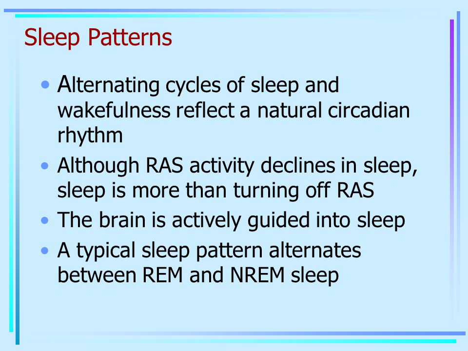 Sleep Patterns Alternating cycles of sleep and wakefulness reflect a natural circadian rhythm.