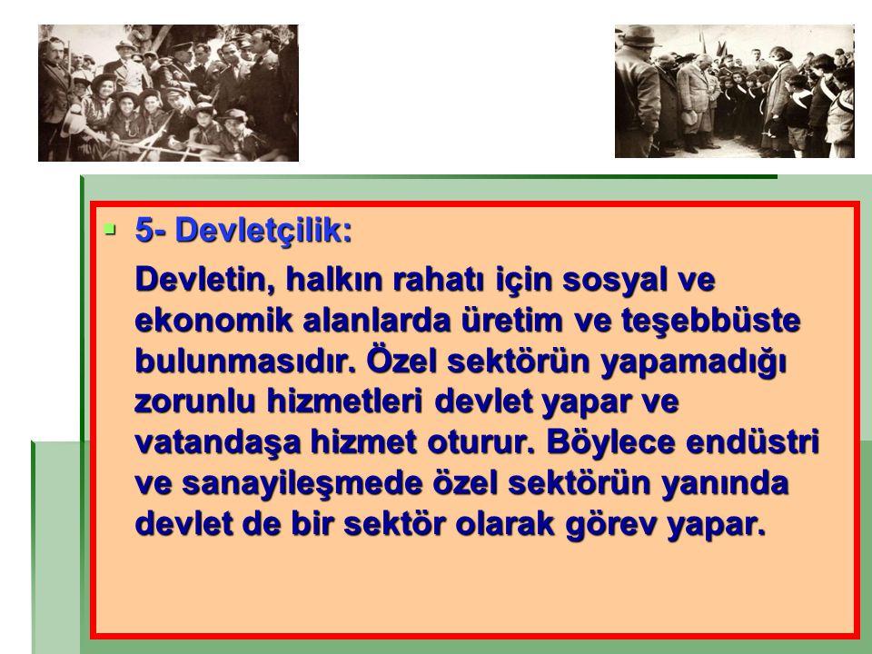 5- Devletçilik: