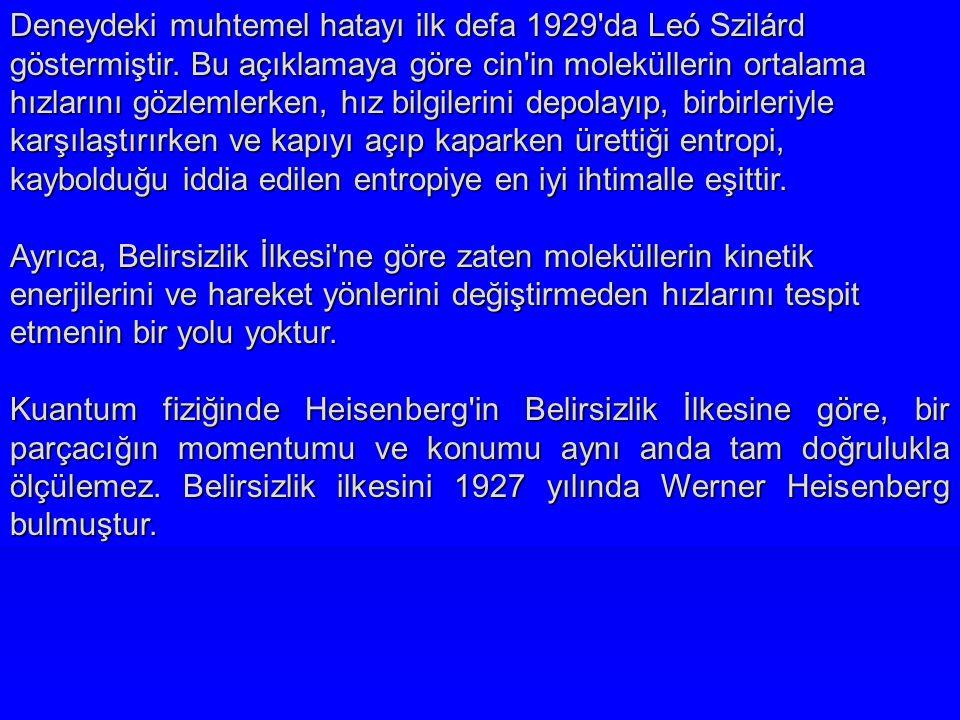 Deneydeki muhtemel hatayı ilk defa 1929 da Leó Szilárd göstermiştir