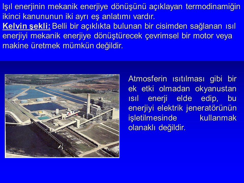 lşıl enerjinin mekanik enerjiye dönüşünü açıklayan termodinamiğin ikinci kanununun iki ayrı eş anlatımı vardır.