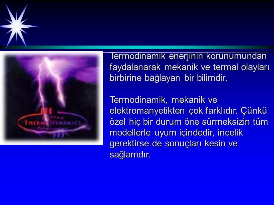 Termodinamik enerjinin korunumundan faydalanarak mekanik ve termal olayları birbirine bağlayan bir bilimdir.