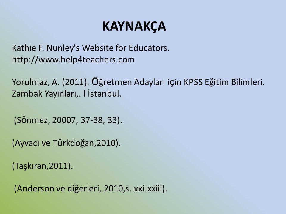 KAYNAKÇA Kathie F. Nunley s Website for Educators. http://www.help4teachers.com. Yorulmaz, A. (2011). Öğretmen Adayları için KPSS Eğitim Bilimleri.