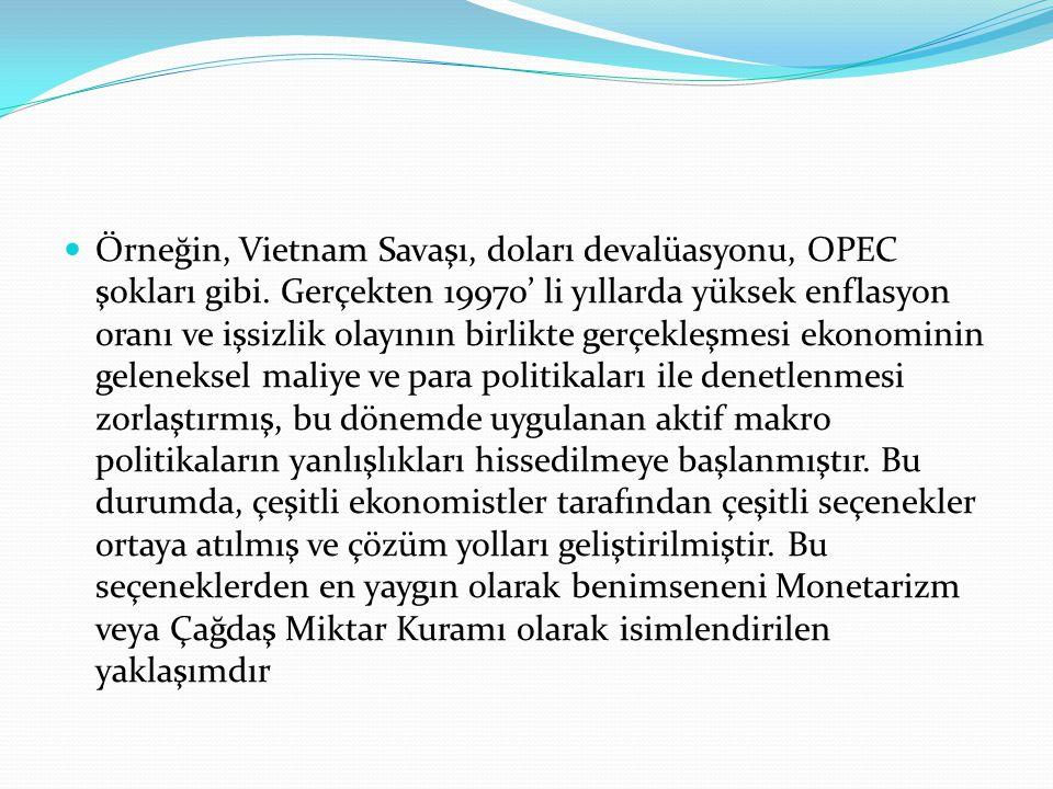 Örneğin, Vietnam Savaşı, doları devalüasyonu, OPEC şokları gibi