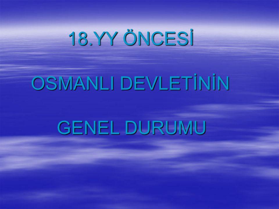 18.YY ÖNCESİ OSMANLI DEVLETİNİN GENEL DURUMU