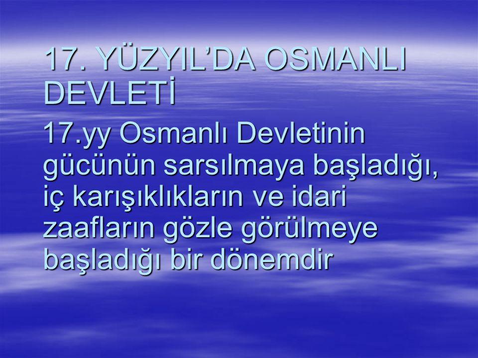 17. YÜZYIL'DA OSMANLI DEVLETİ