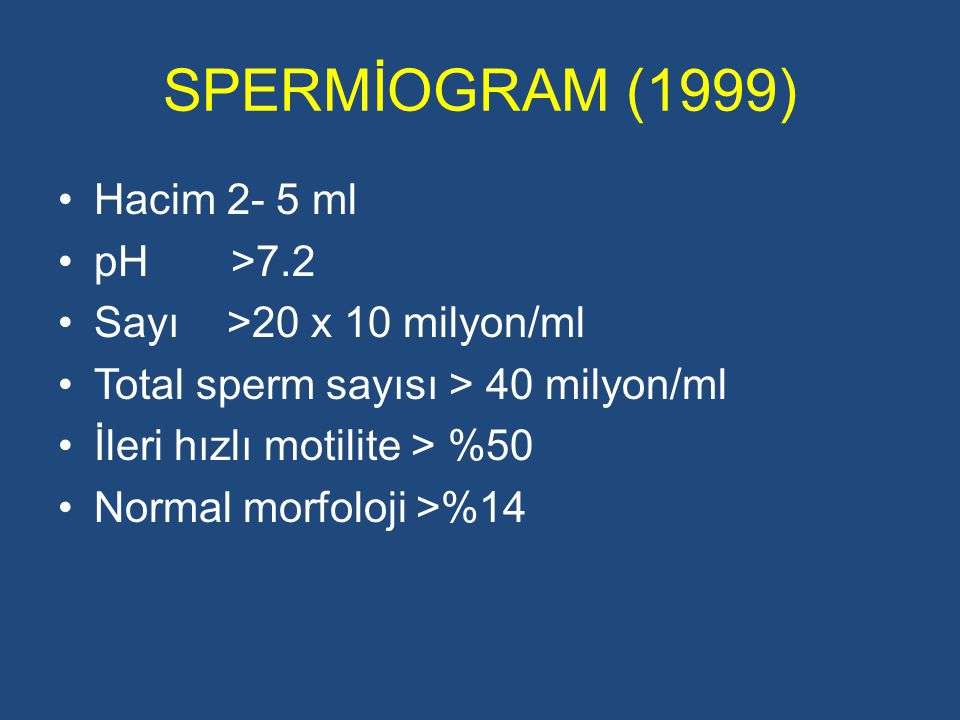 SPERMİOGRAM (1999) Hacim 2- 5 ml pH >7.2 Sayı >20 x 10 milyon/ml