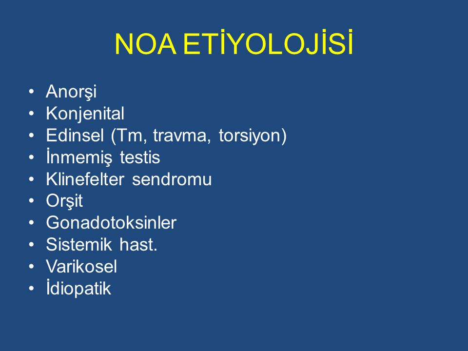 NOA ETİYOLOJİSİ Anorşi Konjenital Edinsel (Tm, travma, torsiyon)