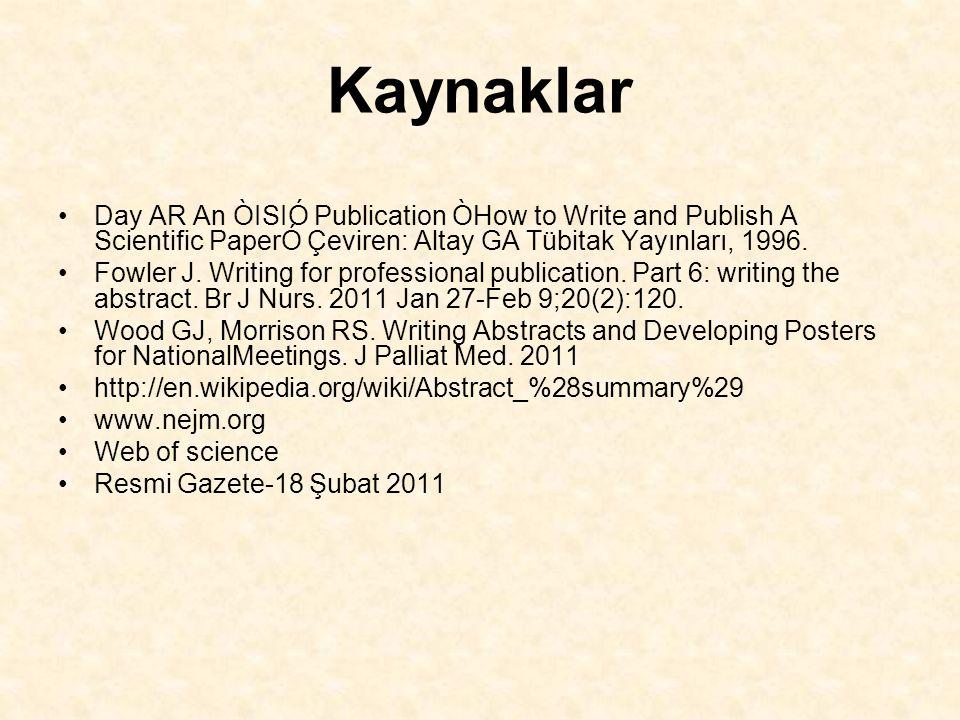 Kaynaklar Day AR An ÒISIÓ Publication ÒHow to Write and Publish A Scientific PaperÓ Çeviren: Altay GA Tübitak Yayınları, 1996.