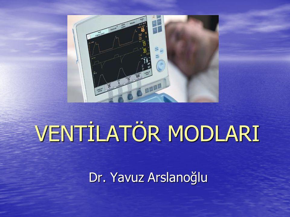 VENTİLATÖR MODLARI Dr. Yavuz Arslanoğlu
