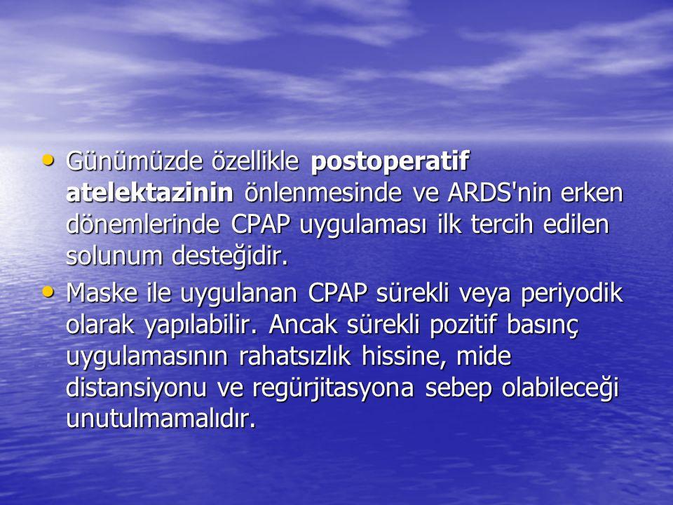 Günümüzde özellikle postoperatif atelektazinin önlenmesinde ve ARDS nin erken dönemlerinde CPAP uygulaması ilk tercih edilen solunum desteğidir.