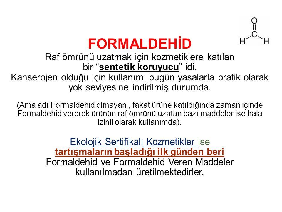 FORMALDEHİD Raf ömrünü uzatmak için kozmetiklere katılan bir sentetik koruyucu idi.