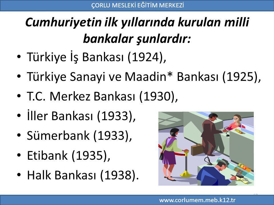 Cumhuriyetin ilk yıllarında kurulan milli bankalar şunlardır: