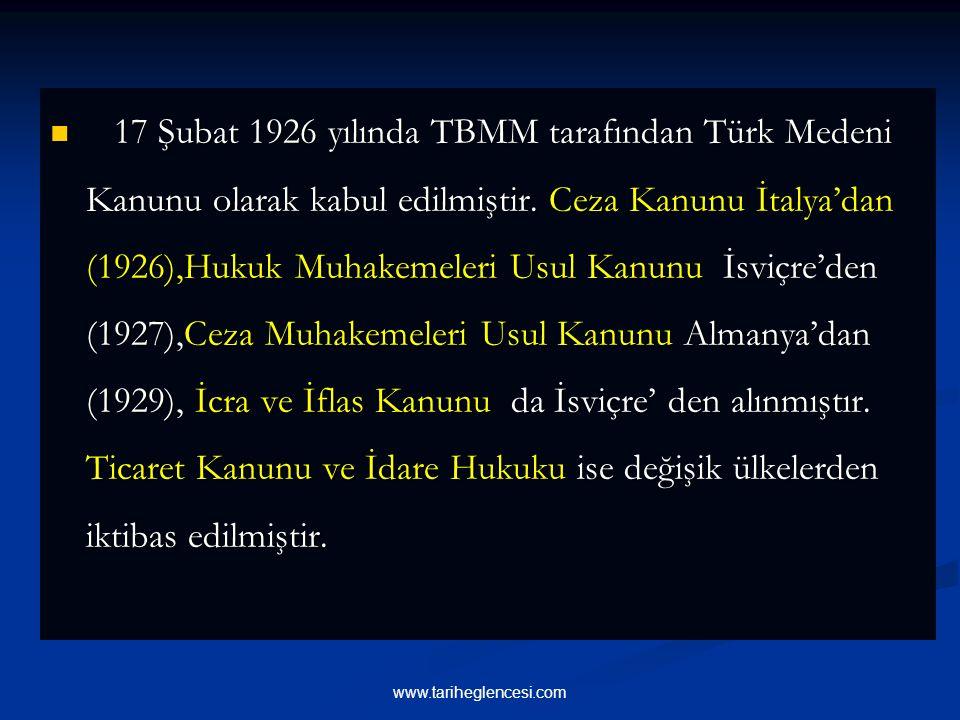 17 Şubat 1926 yılında TBMM tarafından Türk Medeni Kanunu olarak kabul edilmiştir. Ceza Kanunu İtalya'dan (1926),Hukuk Muhakemeleri Usul Kanunu İsviçre'den (1927),Ceza Muhakemeleri Usul Kanunu Almanya'dan (1929), İcra ve İflas Kanunu da İsviçre' den alınmıştır. Ticaret Kanunu ve İdare Hukuku ise değişik ülkelerden iktibas edilmiştir.