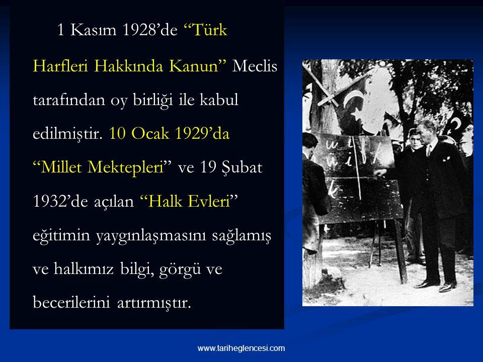 1 Kasım 1928'de Türk Harfleri Hakkında Kanun Meclis tarafından oy birliği ile kabul edilmiştir. 10 Ocak 1929'da Millet Mektepleri ve 19 Şubat 1932'de açılan Halk Evleri eğitimin yaygınlaşmasını sağlamış ve halkımız bilgi, görgü ve becerilerini artırmıştır.