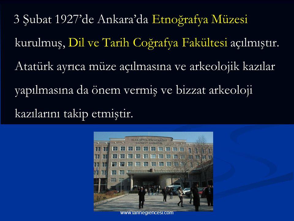3 Şubat 1927'de Ankara'da Etnoğrafya Müzesi kurulmuş, Dil ve Tarih Coğrafya Fakültesi açılmıştır. Atatürk ayrıca müze açılmasına ve arkeolojik kazılar yapılmasına da önem vermiş ve bizzat arkeoloji kazılarını takip etmiştir.