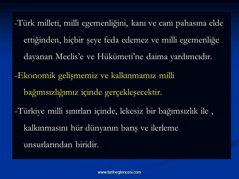-Türk milleti, milli egemenliğini, kanı ve canı pahasına elde ettiğinden, hiçbir şeye feda edemez ve milli egemenliğe dayanan Meclis'e ve Hükümeti'ne daima yardımcıdır.