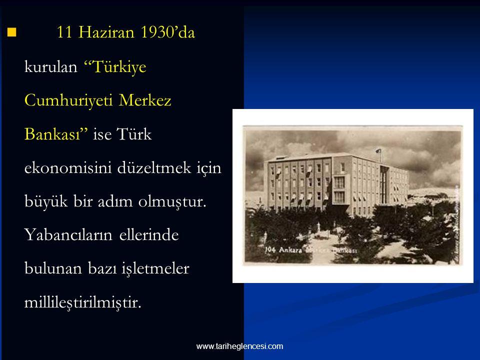 11 Haziran 1930'da kurulan Türkiye Cumhuriyeti Merkez Bankası ise Türk ekonomisini düzeltmek için büyük bir adım olmuştur. Yabancıların ellerinde bulunan bazı işletmeler millileştirilmiştir.
