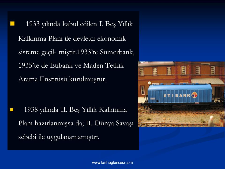 1933 yılında kabul edilen I. Beş Yıllık Kalkınma Planı ile devletçi ekonomik sisteme geçil- miştir.1933'te Sümerbank, 1935'te de Etibank ve Maden Tetkik Arama Enstitüsü kurulmuştur.