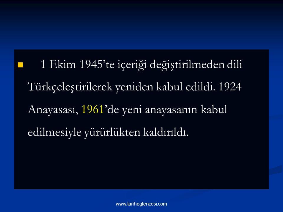 1 Ekim 1945'te içeriği değiştirilmeden dili Türkçeleştirilerek yeniden kabul edildi. 1924 Anayasası, 1961'de yeni anayasanın kabul edilmesiyle yürürlükten kaldırıldı.