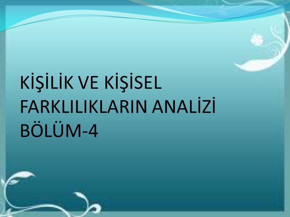 KİŞİLİK VE KİŞİSEL FARKLILIKLARIN ANALİZİ BÖLÜM-4