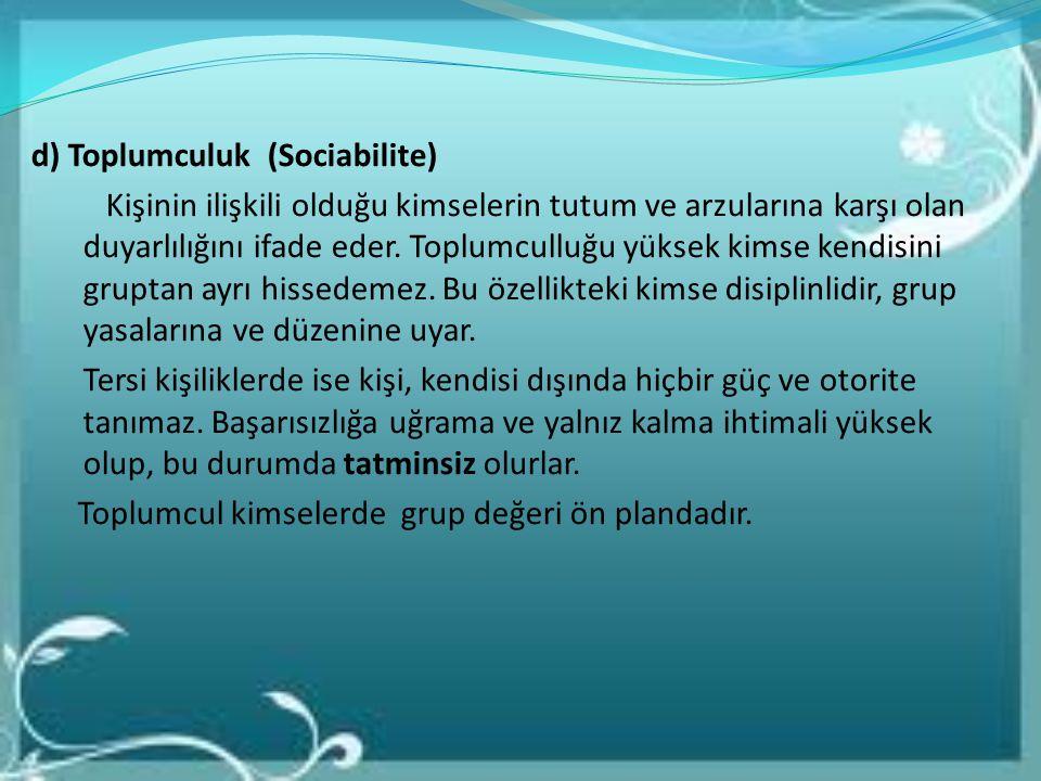 d) Toplumculuk (Sociabilite) Kişinin ilişkili olduğu kimselerin tutum ve arzularına karşı olan duyarlılığını ifade eder.